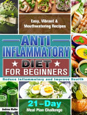 Anti Inflammatory Diet For Beginners 21 Day Meal Plan Challenge Easy Vibrant Mouthwatering Recipes Reduce Inflammatory And Improve Health Book PDF