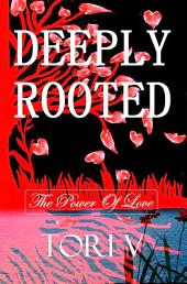 Deeply Rooted: The Power Of Love