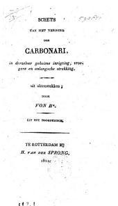 Schets van het verbond der Carbonari, in derzelver geheime inrigting, vroegere en onlangsche strekking: uit aktenstukken