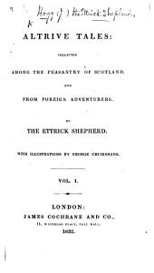 Altrive Tales: collected among the peasantry of Scotland, and from foreign adventurers. By the Ettrick Shepherd. With illustrations by G. Cruikshank