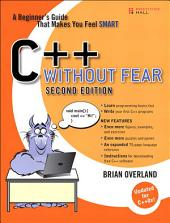C++ Without Fear: A Beginner's Guide That Makes You Feel Smart, Edition 2