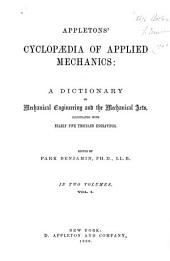 Appletons' Cyclopædia of Applied Mechanics: A Dictionary of Mechanical Engineering and the Mechanical Arts, Volume 1
