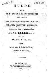 Hulde aan de dierbare nagedachtenis van mijne voor eeuwig geliefde echtgenoote Johanna Geertrui Zegerius, overleden den 11den maart 1822: eene leerrede over Klaagl. V: 15, 16a