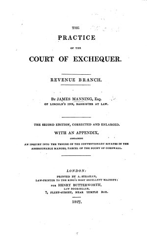 The Practice of the Court of Exchequer  Revenue Branch  The Second Edition     Enlarged  With an Appendix  Containing an Inquiry Into the Tenure of the Conventionary Estates in the Assessionable Manors  Parcel of the Duchy of Cornwall