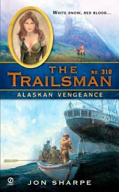 The Trailsman #310: Alaskan Vengeance