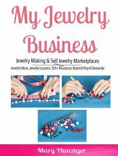 Jewelry Business: Jewelry Making & Sell Jewelry Marketplaces: Jewelry Ideas & Jewelry Lessons; 350+ Resources Beyond Etsy & Dawanda