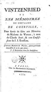 Vintzenried, ou, Les mémoires du chevalier de Courtille: pour servir de suite aux Mémoires de Madame de Warens, à ceux de Claude Anet, & aux Confessions de J.J. Rousseau ...