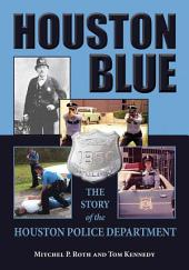Houston Blue: The Story of the Houston Police Department