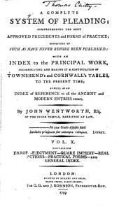 A Complete System of Pleading: Comprehending the Most Approved Precedents and Forms of Practice : Chiefly Consisting of Such as Have Never Before Been Printed : with an Index to the Principal Work, Incorporating and Making it a Continuation of Townshend's and Cornwall's Tables, to the Present Time; as Well as an Index of Reference to All the Ancient and Modern Entries Extant, Volume 10