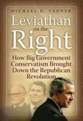 Leviathan on the Right: How Big-Government Conservatism Brough Down the Republican Revolution