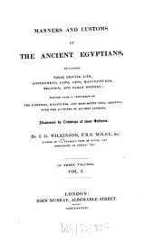 Manners and Customs of the Ancient Egyptians: Including Their Private Life, Government, Laws, Arts, Manufacturers, Religion and Early History : Derived from a Comparison of the Painting, Sculptures and Monuments Still Existing with the Accounts of Ancient Authors, Volume 1