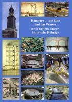 Hamburg  die Elbe und das Wasser sowie weitered wasserhistorische Beitr  ge PDF