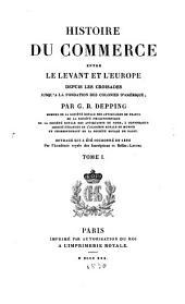 Histoire du Commerce entre le Levant et l'Europe depuis les Croisades jusqu'à la fondation des colonies d'Amérique: Volume1