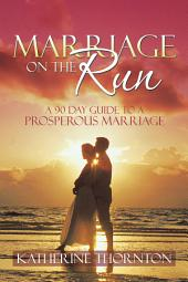 Marriage on the Run: A 90 Day Guide to a Prosperous Marriage