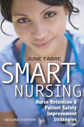 Smart Nursing: Nurse Retention & Patient Safety Improvement Strategies, Second Edition, Edition 2