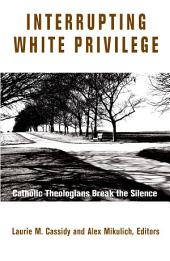 Interrupting White Privilege: Catholic Theologians Break the Silence