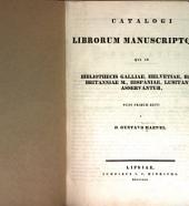 Catalogi librorum manuscriptorum: qui in bibliothecis Galliae, Helvetiae, Belgii, Britanniae M., Hispaniae, Lusitaniae asservantur, nune primum editi a d. Gustavo Haenel