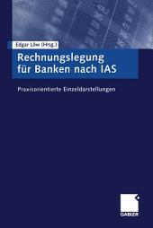Rechnungslegung für Banken nach IAS: Praxisorientierte Einzeldarstellungen