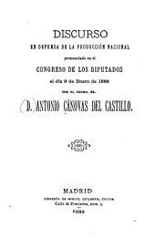 Discurso en defensa de la producción nacional: pronunciado en el Congreso de los Diputados el día 9 de Enero de 1888