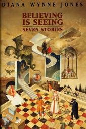 Believing Is Seeing: Seven Stories