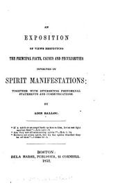 An Exposition of Views Respecting the Principal Facts, Causes, and Peculiarities Involved in Spirit Manifestations: Together with Interesting Phenomenal Statements and Communications