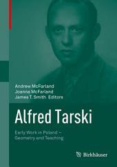 Alfred Tarski: Early Work in Poland—Geometry and Teaching
