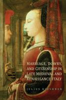 Marriage  Dowry  and Citizenship in Late Medieval and Renaissance Italy PDF