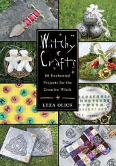 Witchy Crafts: 60 Enchanted Projects for the Creative Witch