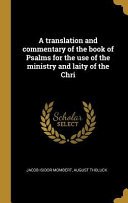 A Translation and Commentary of the Book of Psalms for the Use of the Ministry and Laity of the Chri PDF