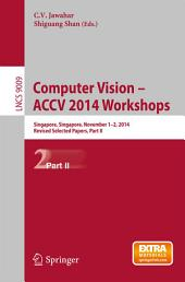 Computer Vision - ACCV 2014 Workshops: Singapore, Singapore, November 1-2, 2014, Revised Selected Papers, Part 2