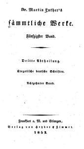 Dr. Martin Luthers̓ sämmtliche Werke: Exegetische deutsche Schriften