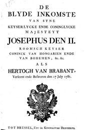 De blyde inkomste van syne keyserlycke ende coninglycke majesteyt Josephus den II. ... als hertogh van Brabant
