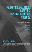 Marketing Analytics  Creating Customer Centric Culture PDF