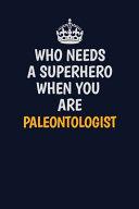 Who Needs A Superhero When You Are Paleontologist