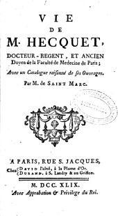 Vie de M. Hecquet ...: avec un Catalogue raisonné de ses ouvrages