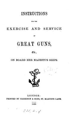 Instructions for the exercise and service of great guns  etc   on board her majesty s ships
