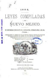 Compiled Laws of New Mexico: In Accordance with an Act of the Legislature, Approved April 3, 1884 : Including the Constitution of the United States, the Treaty of Guadalupe Hidalgo, the Gadsden Treat, the Original Acts as Now in Force, the Original Kearny Code and a List of Laws Enacted Since the Compilation of 1865