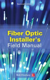 Fiber Optic Installer's Field Manual, Second Edition: Edition 2