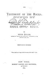 The Testimony of the Rocks: Or, Geology in Its Bearings on the Two Theoloies, Natural and Revealed