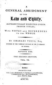 A General Abridgment of Law and Equity: Alphabetically Digested Under Proper Titles, with Notes and References to the Whole, Volume 7