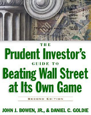 The Prudent Investor s Guide to Beating Wall Street at Its Own Game