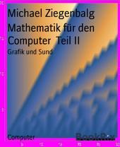 Mathematik für den Computer Teil II: Grafik und Sund