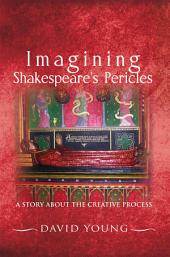 Imagining Shakespeare's Pericles: A Story About the creative Process