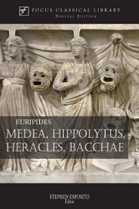 Medea, Hippolytus, Heracles, Bacchae