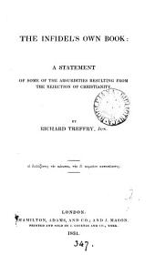 The infidel's own book, a statement of some of the absurdities resulting from the rejection of Christianity