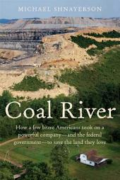 Coal River: How a Few Brave Americans Took On a Powerful Company - and the Federal Government - to Save The Land They Love
