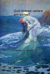Quid Sirenes cantare sint solitae?