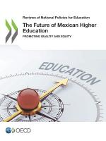 Reviews of National Policies for Education The Future of Mexican Higher Education Promoting Quality and Equity