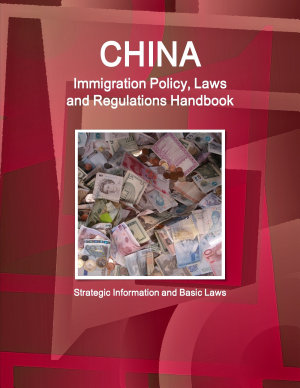 China Immigration Policy  Laws and Regulations Handbook  Strategic Information and Basic Laws PDF