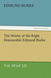 The Works of the Right Honourable Edmund Burke, Vol. 10 (of 12)